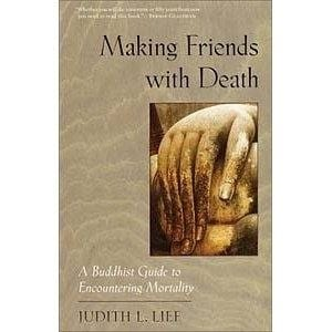 Making Friends With Death: A buddhist Guide to Encountering Mortality -- by Judith L. Lief