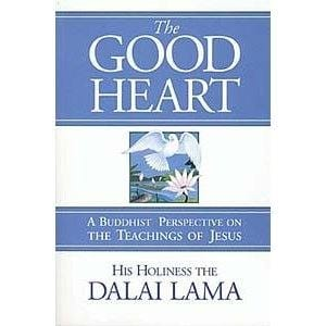 The Good Heart: A Buddhist Perspective on the Teachings of Jesus -- by His Holiness the Dalai Lama