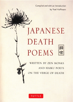 Japanese Death Poems: Written by Zen Monks and Haiku Poets on the Verge of Death -- translated by Yoel Hoffman