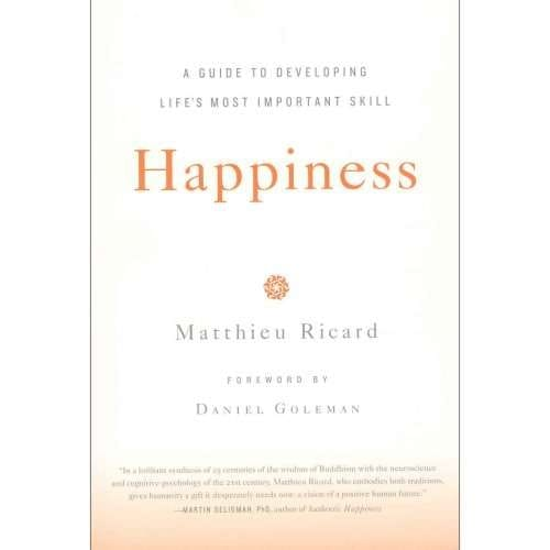 Happiness: A Guide to Developing Life's Most Important Skill by Matthieu Ricard