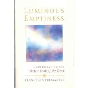 Luminous Emptiness: Understanding the Tibetan Book of the Dead -- by Francesca Fremantle