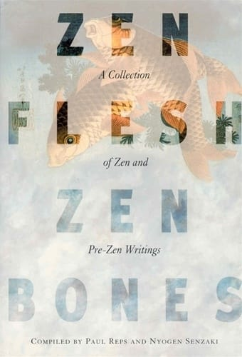 Zen Flesh Zen Bones <br>Compiled by Paul Reps and Nyogen Senzaki