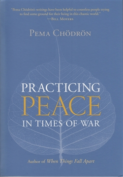 Practicing Peace In Times of War, By Pema Chödron