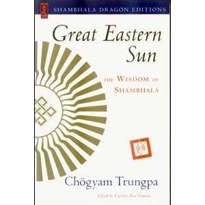 Great Eastern Sun: The Wisdom of Shambhala -- by Chögyam Trungpa