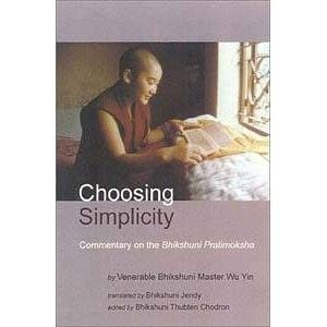 Choosing Simplicity: Commentary on the <I>Bhishuni Pratimoksha</I> -- by Wu Yin