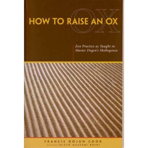 How To Raise an Ox: Zen Practice as Taught in Master Dogen's Shobogenzo—by Francis Dojun Cook
