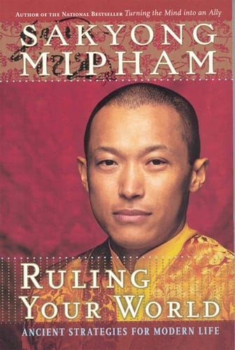Ruling Your World by Sakyong Mipham Rinpoche -- Now in Paperback!