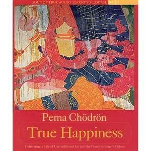 True Happiness: Cultivating a Life of Unconditional Joy and the Power to Benefit Others by Pema Chodron