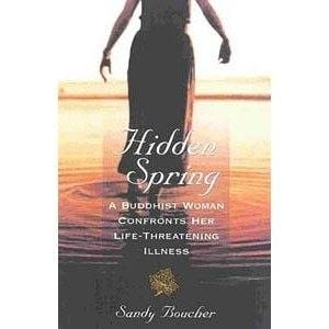 Hidden Spring: A Buddhist Woman Confronts Cancer -- by Sandy Boucher