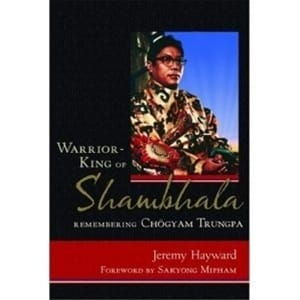 Warrior-King of Shambhala - Remembering Chogyam Trungpa by Jeremy Hayward