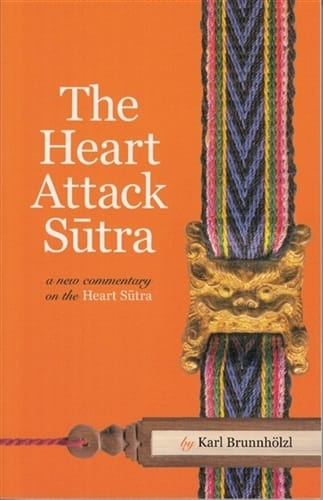The Heart Attack Sutra; A New Commentary on the Heart Sutra by Karl Brunnholzl