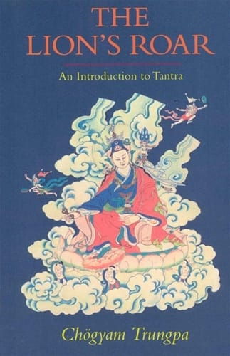 The Lion's Roar: An Introduction to Tantra -- by Chögyam Trungpa