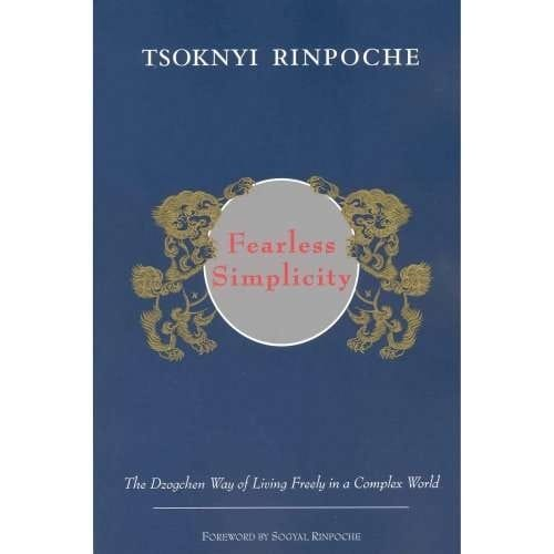 Fearless Simplicity: The Dzogchen Way of Living Freely in a Complex World by Tsoknyi Rinpoche