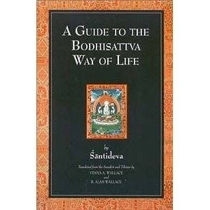 A Guide to the Bodhisattva Way of Life (Bodhicaryavatara) -- by Shantideva, translated by Vesna A. Wallace and B. Alan Wallace