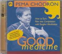 Good Medicine: How to Turn Pain into Compassion with Tonglen Meditation CD-- by Pema Chödrön