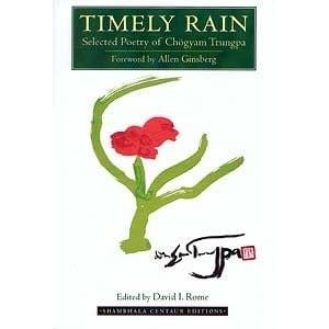 Timely Rain: Selected Poetry of Chogyam Trungpa -- edited by David I  Rome