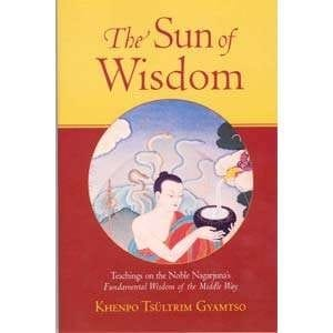 The Sun of Wisdom: Teachings on the Noble Nagarjuna's <I>Fundamental Wisdom of the Middle Way</I> - by Khenpo Tsultrim Gyamtso